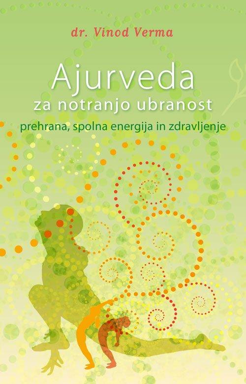 Ajurveda za notranjo ubranost - prehrana, spolna energija in zdravljenje 1
