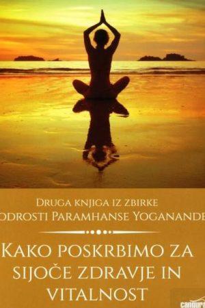 kako poskrbimo za sijoče zdravje in vitalnost modrosti paramhanse yoganande 2830 1