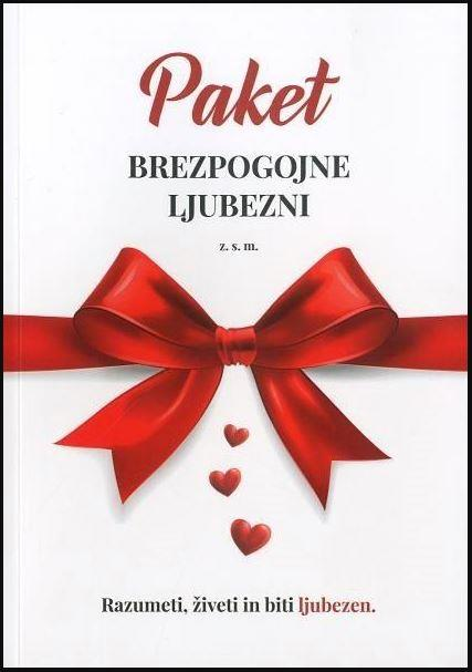 Paket brezpogojne ljubezni: razumeti, živeti in biti ljubezen 1