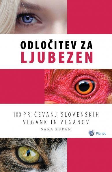 Odločitev za ljubezen: 100 pričevanj slovenskih vegank in veganov 1