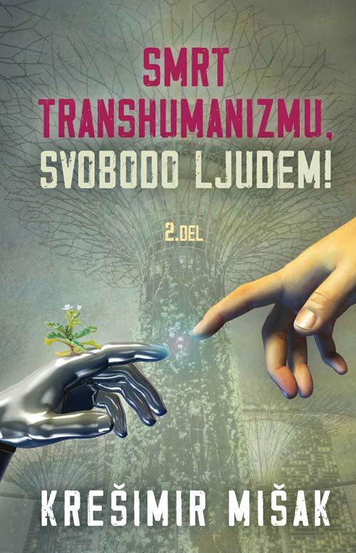 Smrt transhumanizmu, svobodo ljudem - 2. del 1