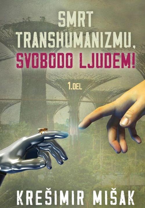 Smrt transhumanizmu, svobodo ljudem - 1. del 1